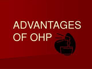 ADVANTAGES OF OHP