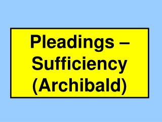 Pleadings – Sufficiency (Archibald)