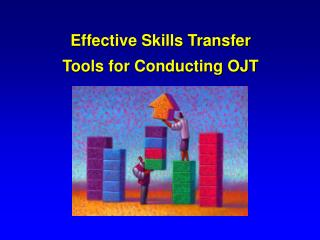 Effective Skills Transfer Tools for Conducting OJT