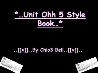 *…Unit Ohh 5 Style Book…*