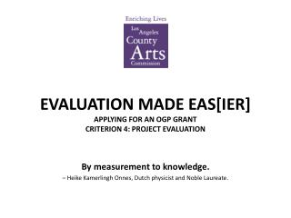 EVALUATION MADE EAS[IER] APPLYING FOR AN OGP GRANT CRITERION 4: PROJECT EVALUATION