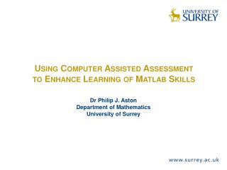 Using Computer Assisted Assessment to Enhance Learning of  Matlab  Skills