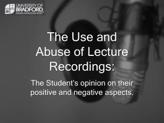 The Use and Abuse of Lecture  Recordings: