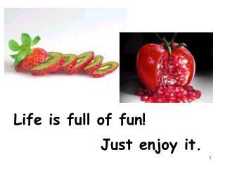 Life is full of fun!