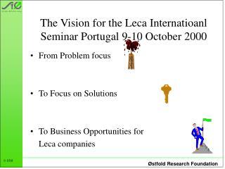 The Vision for the Leca Internatioanl Seminar Portugal 9-10 October 2000