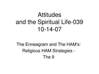 Attitudes  and the Spiritual Life-039 10-14-07