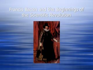 Francis Bacon and the Beginnings of the Scientific Revolution