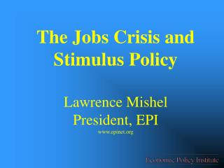 The Jobs Crisis and Stimulus Policy Lawrence Mishel President, EPI epinet
