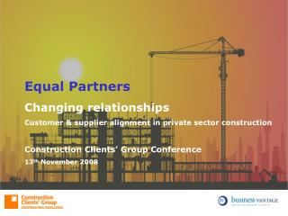 Equal Partners  Changing relationships Customer  supplier alignment in private sector construction  Construction Clients