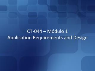 CT-044 – Módulo 1 Application Requirements and Design