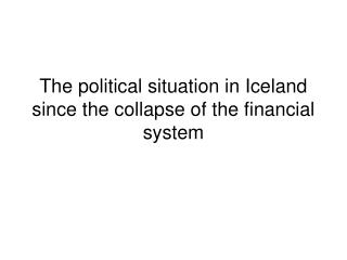 The political situation in Iceland since the collapse of the financial system
