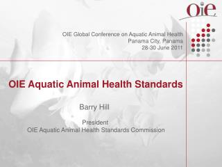 OIE Aquatic Animal Health Standards  Barry Hill  President