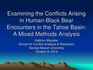 Kathryn Mazaika School for Conflict Analysis & Resolution George Mason University October 8, 2014