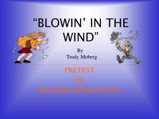 �BLOWIN� IN THE WIND�
