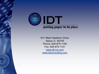 917 West Hawthorn Drive Itasca, IL  60143 Phone: 630-875-1100 Fax: 630-875-1101 idt-inc idtconsulting