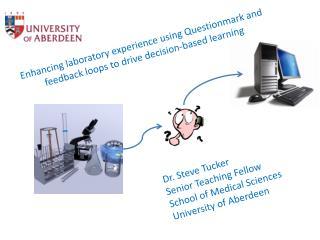Dr. Steve Tucker  Senior Teaching Fellow School of Medical Sciences University of Aberdeen