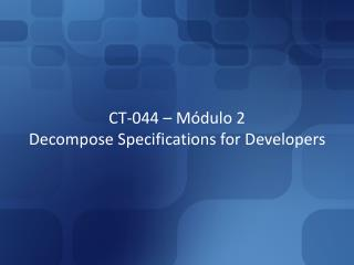 CT-044 – Módulo 2 Decompose Specifications for Developers
