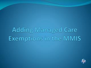 Adding Managed Care Exemptions in the MMIS