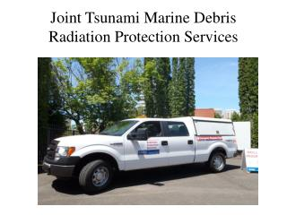 Joint Tsunami Marine Debris Radiation Protection Services