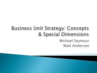 Business Unit Strategy: Concepts & Special Dimensions