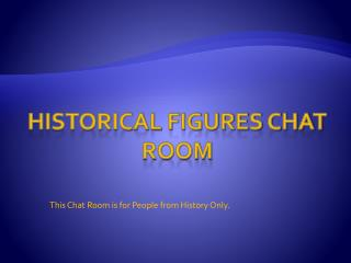 Historical figures chat room