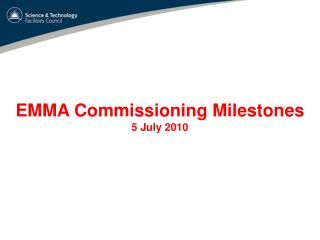 EMMA Commissioning Milestones 5 July 2010