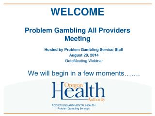 WELCOME Problem Gambling All Providers Meeting