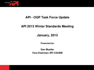 API - OGP Task Force Update API 2013 Winter Standards Meeting January, 2013  Presented by: