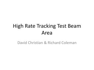 High Rate Tracking Test Beam Area