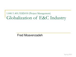 1.040/1.401/ESD.018 (Project Management) Globalization of E&C Industry