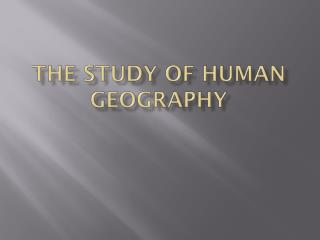 The Study of Human Geography