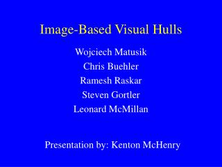 Image-Based Visual Hulls