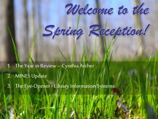 Welcome to the       Spring Reception!