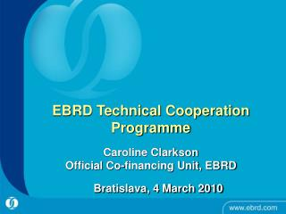 EBRD Technical Cooperation Programme Caroline Clarkson Official Co-financing Unit, EBRD