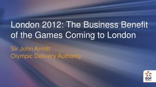 London 2012: The Business Benefit of the Games Coming to London