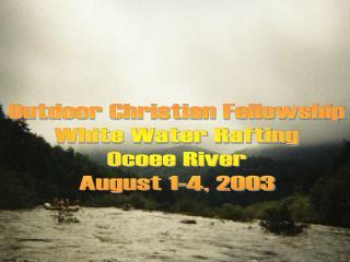 Outdoor Christian Fellowship White Water Rafting Ocoee River August 1-4, 2003
