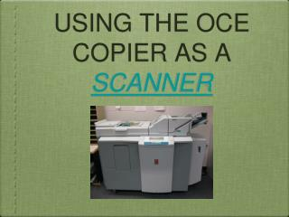 USING THE OCE COPIER AS A  SCANNER