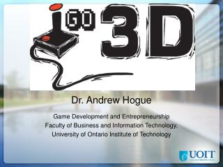 Dr. Andrew Hogue Game Development and Entrepreneurship