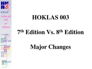 HOKLAS 003 7 th  Edition Vs. 8 th  Edition Major Changes