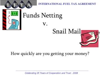 Funds Netting  v.  Snail Mail