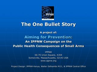 The One Bullet Story A project of: Aiming for Prevention: An IPPNW Campaign on the