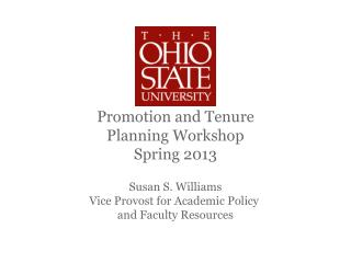 Promotion and Tenure Planning Workshop Spring 2013 Susan S. Williams