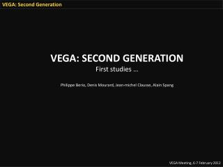 VEGA: Second Generation