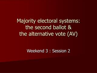 Majority electoral systems: the second ballot & the alternative vote (AV)
