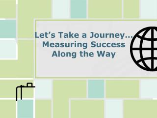 Let's Take a Journey… Measuring Success  Along the Way