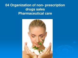 04 Organization of non- prescription drugs sales Pharmaceutical care