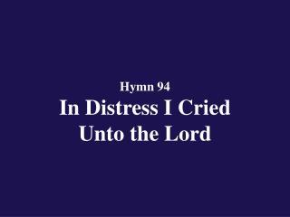 Hymn 94  In Distress I Cried Unto the Lord