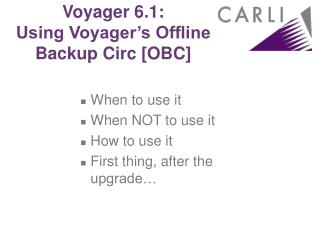 Voyager 6.1:  Using Voyager�s Offline Backup Circ [OBC]