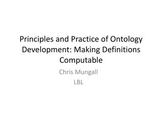 Principles and Practice of Ontology Development: Making Definitions Computable
