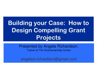 Building your Case:  How to Design Compelling Grant Projects